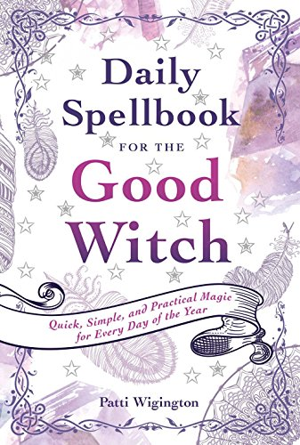 Daily Spellbook for the Good Witch: Quick, Simple, and Practical Magic for Every Day of the Year -