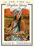 Blossoms of Faith, Launi K. Anderson, 1932898050