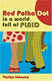 A Red Polka Dot in a World Full of Plaid, Varian Johnson, 1585711403