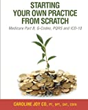 img - for Starting your Own Practice from Scratch: Medicare Part B, G-Codes, PQRS and ICD-10 book / textbook / text book