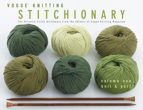 Vogue® Knitting StitchionaryTM Volume One: Knit & Purl: The Ultimate Stitch Dictionary from the Editors of Vogue® Knitting Magazine (Vogue Knitting Stitchionary Series)