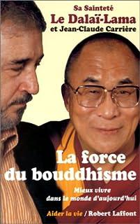 La force du bouddhisme  : mieux vivre dans le monde d'aujourd'hui, Dalaï-Lama XIV
