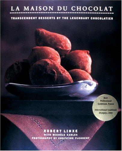 La Maison du Chocolat: Transcendent Desserts by the Legendary Chocolatier by Robert Linxe