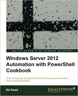 Windows Server 2012 Automation with PowerShell Cookbook