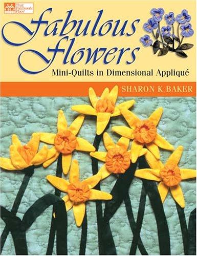 Fabulous Flowers: Mini-Quilts in Dimensional Applique (That Patchwork Place) (Patchwork Applique)