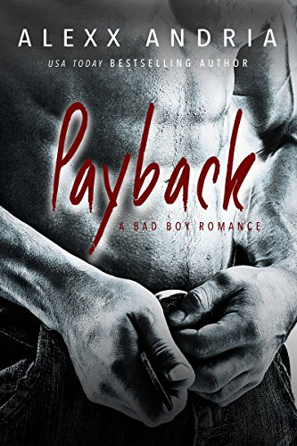 PAYBACK (A Bad Boy Romance) by [Andria, Alexx]