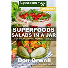 Superfoods Salads In A Jar: Over 60 Quick & Easy Gluten Free Low Cholesterol Whole Foods Recipes full of Antioxidants & Phytochemicals