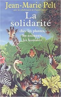 La solidarité chez les plantes, les animaux, les humains, Pelt, Jean-Marie