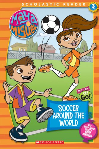 Maya & Miguel: Soccer Around The World: Soccer Around The World (Scholastic Reader Level 3)