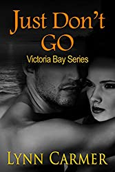 Just Don't Go (Victoria Bay Series Book 2)