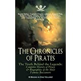 The Chronicles of Pirates – The Truth Behind the Legends: Complete History of Piracy & Biographies of the Most Famous Buccaneers (9 Books in One Volume): ... The Pirate Gow, The King of Pirates…