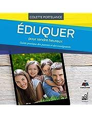 Éduquer pour rendre heureux: Guide pratique des parents et des enseignants