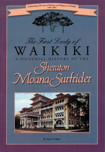 The First Lady of Waikiki: A Pictorial History of the Sheraton Moana (First Lady Castle)