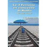 Le 3 Ferrovie ex concesse di Roma  IERI, OGGI, DOMANI: 1. la Roma - Lido