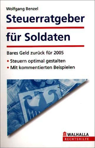 Steuerratgeber für Soldaten: Bares Geld zurück für 2005. Steuern optimal gestalten. Mit kommentierten Beispielen