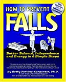 img - for How To Prevent Falls: Better Balance, Independence and Energy in 6 Simple Steps book / textbook / text book