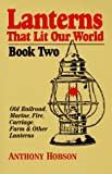 Lanterns That Lit Our World, Anthony Hogson, 1889029009