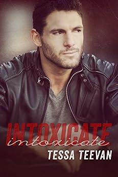 Intoxicate (Explosive, #4) by [Teevan, Tessa]