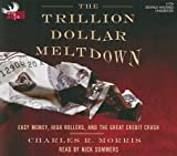 The Trillion Dollar Meltdown: Easy Money, High Rollers, and the Great Credit Crash [TRILLION DOLLAR MELTDOWN    5D]