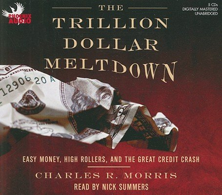 The Trillion Dollar Meltdown: Easy Money, High Rollers, and the Great Credit Crash [TRILLION DOLLAR MELTDOWN    5D] by Phoenix Audio