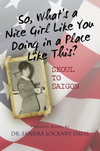So What's a Nice Girl Like You Doing in a Place Like This? Seoul to Saigon: Personal Essays