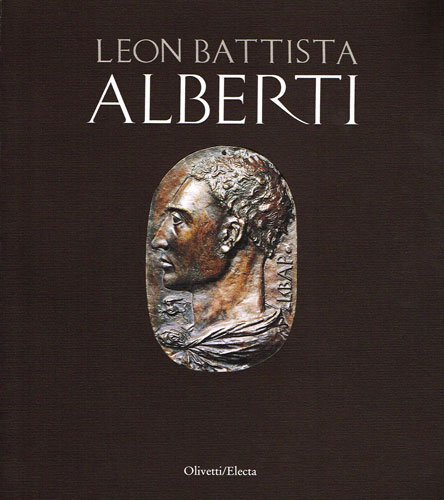 Leon Battista Alberti. Catalogo della mostra (Mantova, 1994) Copertina flessibile – 31 dic 1994 AA. VV. - Mondadori Electa 8843549685 ARCHITETTURA