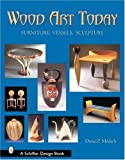 Wood Art Today: Furniture, Vessels, Sculpture (Schiffer Design Books)