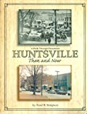 A Walk Through Downtown Huntsville Then and Now, Fred B. Simpson and Gay Cushing Campbell, 0967576512