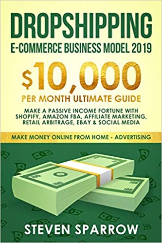 Dropshipping E-commerce Business Model 2019: $10,000/month Ultimate Guide - Make a Passive Income Fortune with Shopify, Amazon FBA, Affiliate ... Media