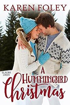 A Hummingbird Christmas (Glacier Creek Book 1) by [Foley, Karen]
