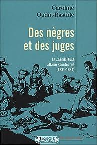 Des nègres et des juges : La scandaleuse affaire Spoutourne (1831-1834) par Caroline Oudin-Bastide