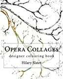 Opera Collages Designer Colouring Book, Hilary Slater, 1493784498