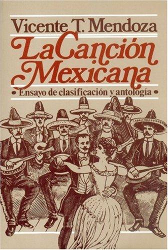 La cancion mexicana : ensayo de clasificacion y antologia (Antropologa) (Spanish Edition) [Mendoza Vicente T. (comp.)] (Tapa Blanda)