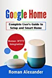 Google Home: Complete User's guide to Setup and Smart Home: An introduction to the fascinating world of voice control (Smart Home System Book 2)