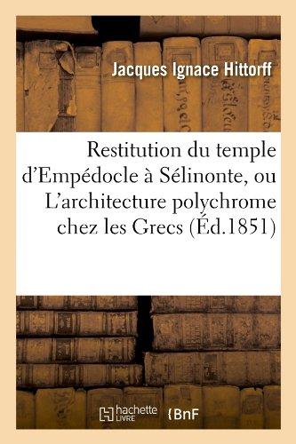 Restitution Du Temple D'Empedocle a Selinonte, Ou L'Architecture Polychrome Chez Les Grecs (Arts) (French ()