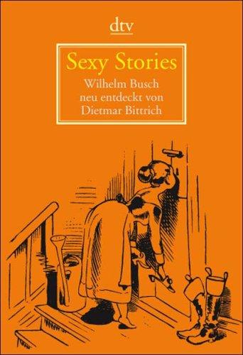 Sexy Stories: Wilhelm Busch neu entdeckt von Dietmar Bittrich