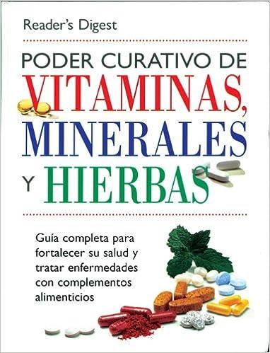 Poder Curativo de Vitaminas, Minerales, y Hierbas: Guia Completa para Fortalecer su Salud y Tratar Enfermedades con Complementos Alimenticios: Editors of ...