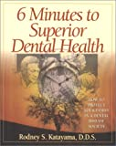 6 Minutes to Superior Dental Health, Rodney S. Katayama, 1586190024