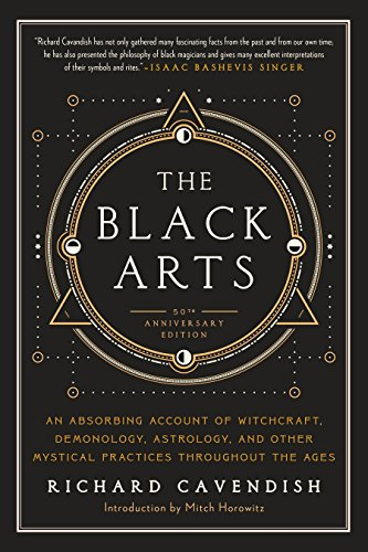 The Black Arts: A Concise History of Witchcraft, Demonology, Astrology, and Other Mystical Practices Throughout the Ages -