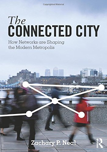 The Connected City: How Networks Are Shaping The Modern Metropolis (The Metropolis And Modern Life)