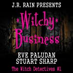 Witchy Business : The Witch Detectives, #1 | Eve Paludan,Stuart Sharp