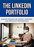 The Linkedin Portfolio: Linkedin Profiles For Writers, Designers, and Freelance Professionals
