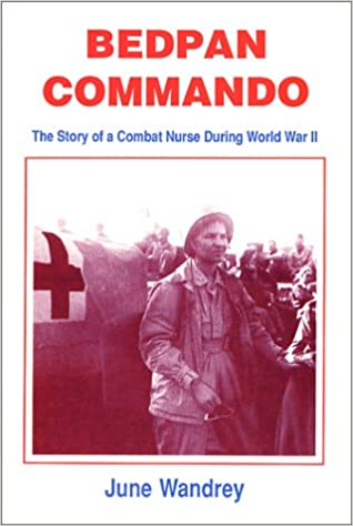 Amazon Com Bedpan Commando The Story Of A Combat Nurse During