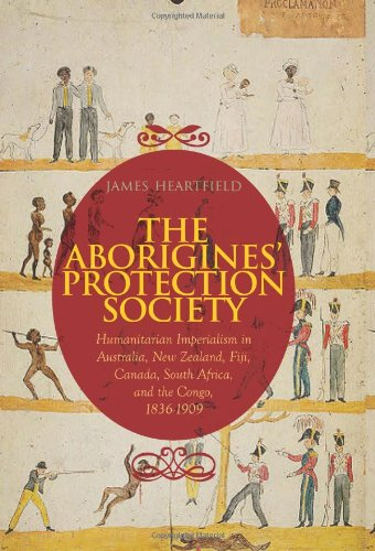The Aborigines' Protection Society: Humanitarian Imperialism in Australia, New Zealand, Fiji, Canada, South Africa, and the Congo, 1837-1909 PDF