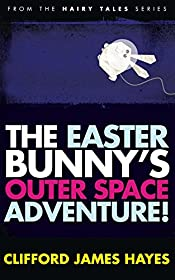 The Easter Bunny's Outer Space Adventure! (Hairy Tales)