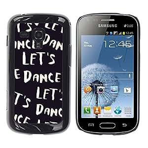 Be Good Phone Accessory // Dura Cáscara cubierta Protectora Caso Carcasa Funda de Protección para Samsung Galaxy S Duos S7562 // Let'S Dance Black White Text Dancer Music