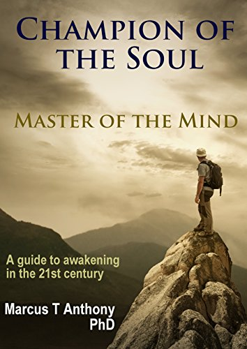 Champion of the Soul, Master of the Mind: A Guide to Awakening in the 21st Century