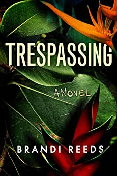 Trespassing: A Novel by [Reeds, Brandi]