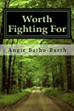 img - for Worth Fighting For (Worth It Series) (Volume 1) book / textbook / text book