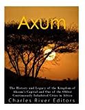 Axum: The History and Legacy of the Kingdom of Aksum's Capital and One of the Oldest Continuously Inhabited Cities in Africa